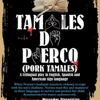 Tamales de Puerco (Pork Tamales): A trilingual play in English, Spanish & American Sign Language April 5-28